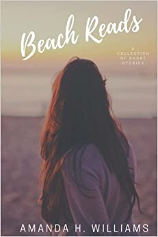 Amanda H. Williams - Beach Reads: A Collection Of Short Stories