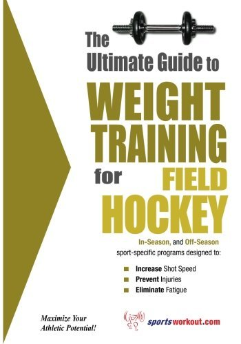 The Ultimate Guide to Weight Training for Field Hockey (The Ultimate Guide to Weight Training for Sports, 11) by Price World Enterprises