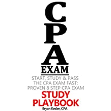Start, Study & Pass The 2017 CPA Exam FAST: Proven 8 Step CPA Exam Study Playbook