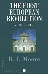 The First European Revolution: c. 970-1215 (The Making of Europe)