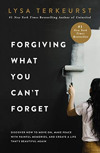 Forgiving What You Can't Forget: Discover How to