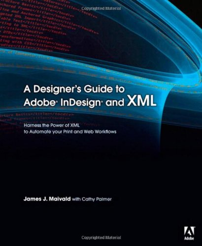 A Designers Guide to Adobe InDesign and XML Harness the Pow (Englisch) Taschenbuch – 1709 James J. Palmer Cathy Maivald Adobe Press