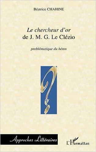 Le chercheur d'or de JMG Le Clézio, problématique du héros pdf, epub