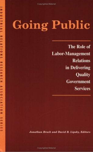 Going Public: The Role of Labor-Management Relations in Delivering Quality Government Services (LERA Research Volumes)