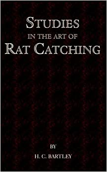 Studies in the Art of Rat Catching - With Additional Notes on Ferrets and Ferreting, Rabbiting and Long Netting