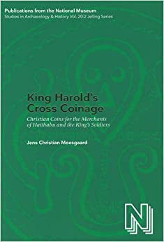 King Harold's Cross Coinage: Christian Coins for the Merchants of Haithabu and the King's Soldiers (Publications from the National Museum Studies in Archaeology & History)