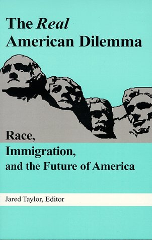 Book cover from The Real American Dilemma: Race, Immigration, and the Future of America by Jared Taylor