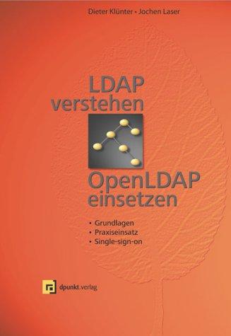 LDAP verstehen, OpenLDAP einsetzen: Grundlagen, Praxiseinsatz und Single-sign-on-Mechanismen Gebundenes Buch – 2003 Dieter Klünter Jochen Laser dpunkt 3898642178