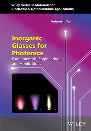 Inorganic Glasses for Photonics: Fundamentals, Engineering, and Applications (Wiley Series in Materials for Electronic & Optoelectronic Applications)