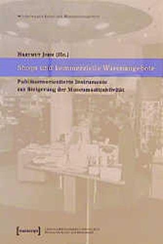 Shops und kommerzielle Warenangebote: Publikumsorientierte Instrumente zur Steigerung der Museumsattraktivität (Schriften zum Kultur- und Museumsmanagement)