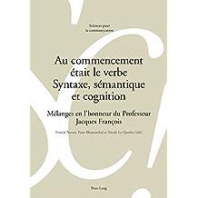 Au commencement était le verbe – Syntaxe, sémantique et cognition: Mélanges en l'honneur du Professeur Jacques François