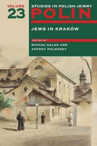 polin-studies-in-polish-jewry-volume-23-jews-in-krakow