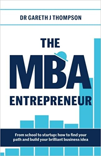 The MBA Entrepreneur: From school to startup: how to find your path and build your brilliant business idea: Amazon.es: Dr Gareth J Thompson: Libros en ...
