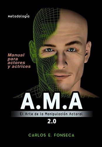 A.M.A: el Arte de la Manipulación Actoral (Spanish Edition)