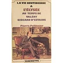 La Vie quotidienne à l'Elysée au temps de Valéry Giscard d'Estaing