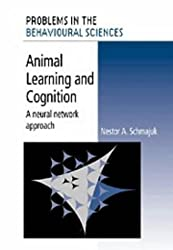 Animal Learning and Cognition: A Neural Network Approach (Problems in the Behavioural Sciences)