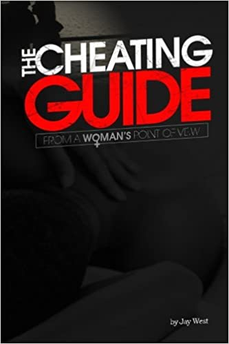 The Cheating Guide From A Woman S Point Of View Jay West