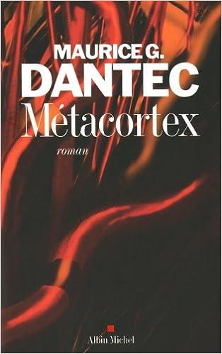 Métacortex - Maurice G. Dantec