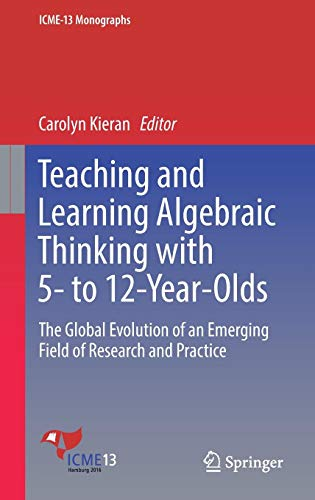 Teaching and Learning Algebraic Thinking with 5- to 12-Year-Olds: The Global Evolution of an Emerging Field of Research and Practice (ICME-13 Monographs)