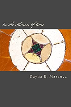 in the stillness of time: a book of poems by [Mazzuca, Dayna]