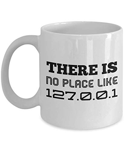 (There Is No Place Like 127.0.0.1 Mug, 11 oz Ceramic White Coffee Mugs, Worlds Greatest Novelty Gifts For Coders, Best Tea Cups For Programmers, Nice Computer Geek Presents, Software Engineers)