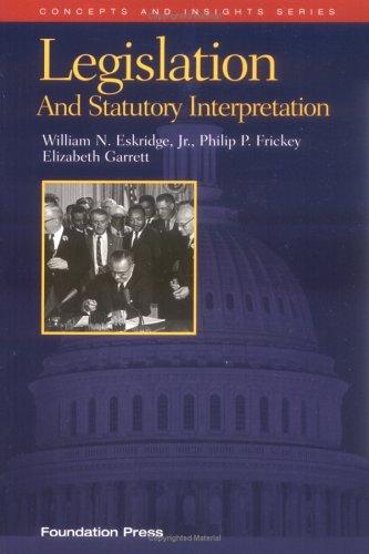 Legislation and Statutory Interpretation (Concepts and Insights Series)