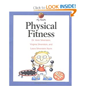 Physical Fitness (My Health Series) Alvin Silverstein, Laura Silverstein Nunn and Virginia B. Silverstein