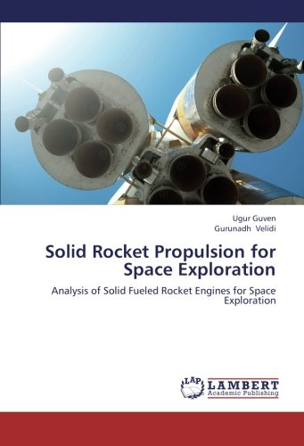 Solid Rocket Propulsion for Space Exploration: Analysis of Solid Fueled Rocket Engines for Space Exploration