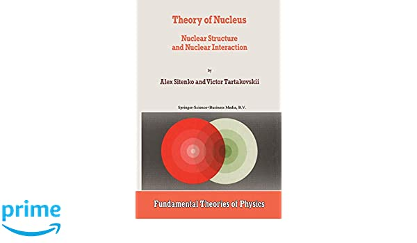 Theory of Nucleus: Nuclear Structure And Nuclear Interaction Fundamental Theories Of Physics: Amazon.es: A. Sitenko: Libros en idiomas extranjeros