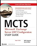MCTS - Microsoft Exchange Server 2007 Configuration, Will Schmied and Kevin Miller, 0470068191