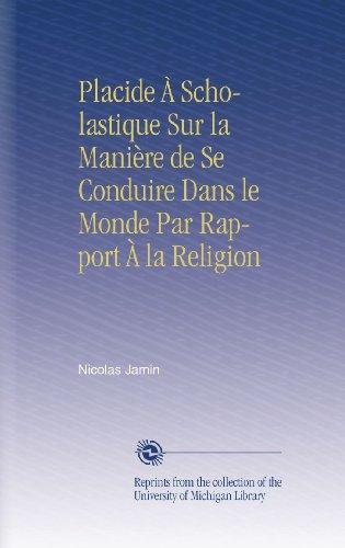 Placide À Scholastique Sur la Manière de Se Conduire Dans le Monde Par Rapport À la Religion (French Edition)