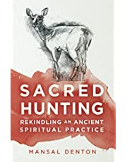Sacred Hunting: Rekindling an Ancient Spiritual Practice