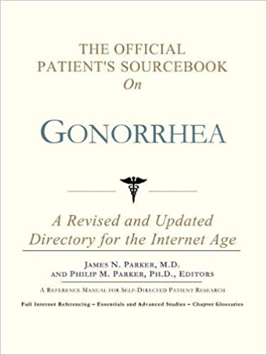 The Official Patients Sourcebook on Gonorrhea: A Revised and Updated Directory for the Internet Age