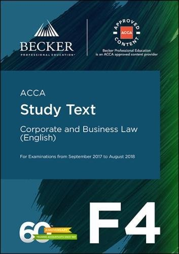 ACCA Approved – F4 Corporate & Business Law (Eng) (September 2017 to August 2018 Exams): Study Text
