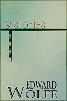 9 Stories by [Wolfe, Edward M]