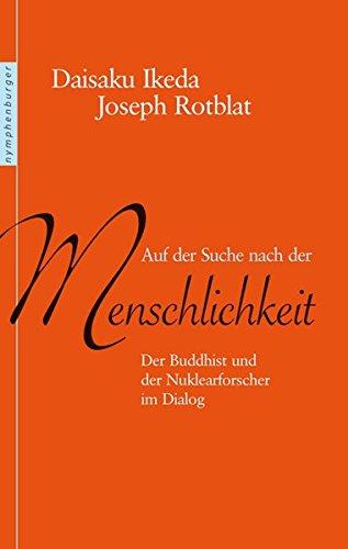 Auf der Suche nach der Menschlichkeit: Der Buddhist und der Nuklearforscher im Dialog