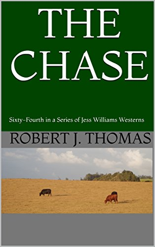 THE CHASE: Sixty-Fourth in a Series of Jess Williams Westerns (A Jess Williams Western Book 64) by [Thomas, Robert J.]