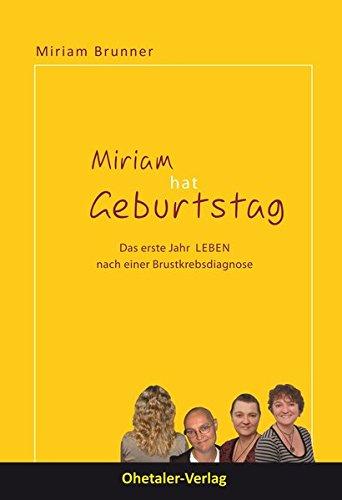 Miriam hat Geburtstag: Das erste Jahr LEBEN nach einer Brustkrebsdiagnose