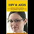 HIV & AIDS: Symptoms, Testing, Treatment, Risk Factors, Preventions, Nutrition, Marriage, Having Children, Legal Issues