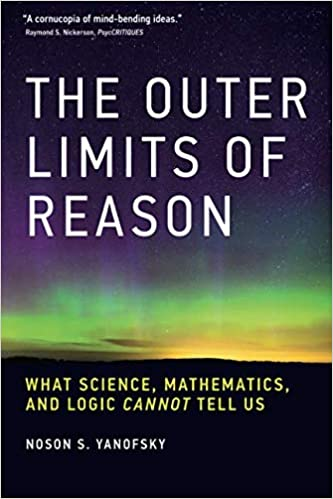 The Outer Limits of Reason: What Science, Mathematics, and Logic Cannot Tell Us The MIT Press: Amazon.es: Noson S. Yanofsky: Libros en idiomas extranjeros
