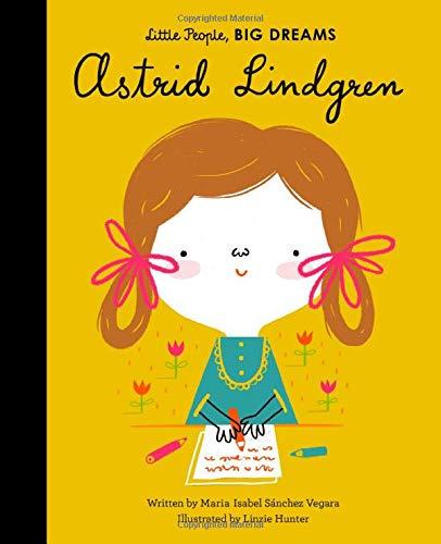 Astrid Lindgren (Little People, BIG DREAMS (35)) [Sanchez Vegara, Maria Isabel] (Tapa Dura)