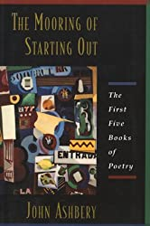 The Mooring Of Starting Out: The First Five Books of Poetry
