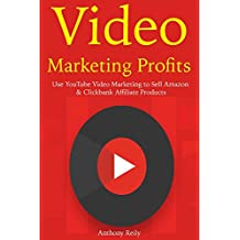 Video Marketing Profits: Use YouTube Video Marketing to Sell Amazon & Clickbank Affiliate Products