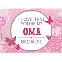 I Love That You're My Oma: Prompted Fill In Blank I Love You Book for Oma; Gift Book for Oma; Things I Love About You Book for Grandmothers, Oma ... Gifts (I Love You Because Book) (Volume 21)