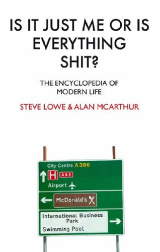 Is it Just Me or is Everything Shit?: The Encyclopedia of Mo...