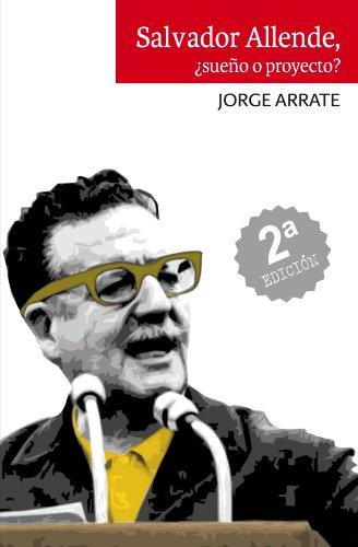 Salvador Allende, ¿Sueño o proyecto? de Jorge Arrate