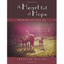 A Heart Full of Hope: The Tale of the Twin Arabian Colts by Jennifer Wilson (2016-05-26)