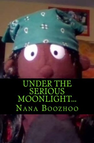 Under the Serious Moonlight...: by Nana Boozhoo