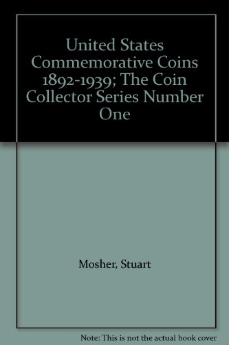 (United States Commemorative Coins 1892-1939; The Coin Collector Series Number One)
