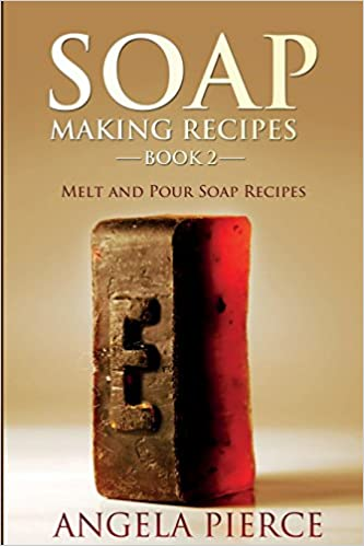 Soap Making Recipes Book 2 Melt And Pour Soap Recipes Angela